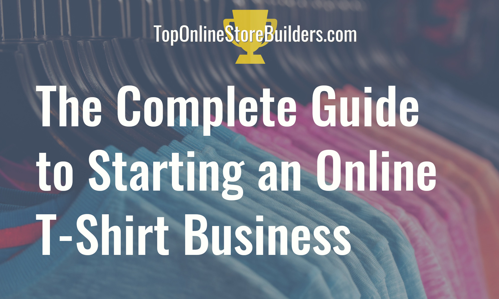 The Complete Guide to Starting an Online T-Shirt Business